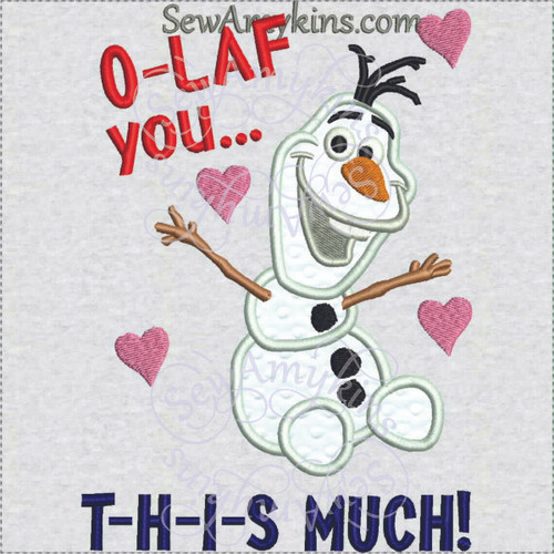 O-laf you love you this much Olaf snowman applique machine embroidery hearts