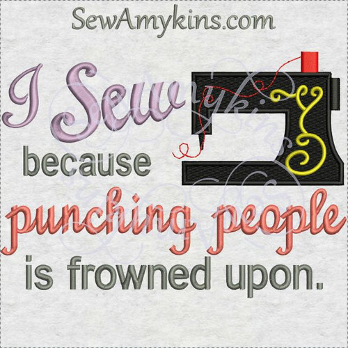 I sew because punching is frowned upon machine embroidery sewing design