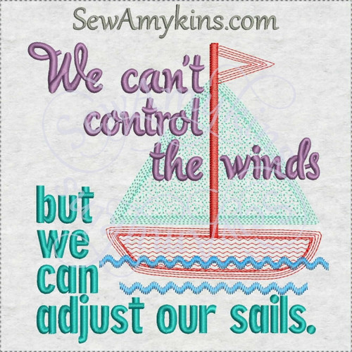 we can't control the wind but we can adjust the sails words saying machine embroidery design sail boat.jpg