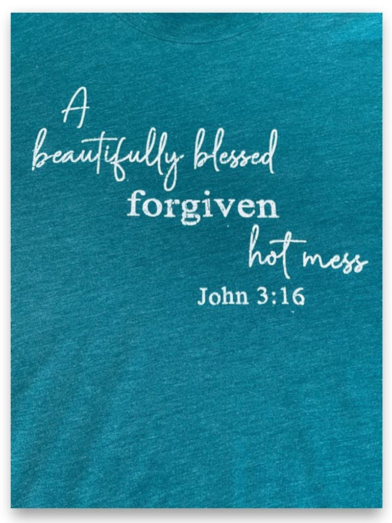 Beautifully Blessed, forgiven hot mess - Teal