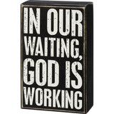 In Our Waiting God Is Working Box Sign