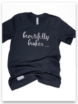Beautifully broken t-shirt Psalm 147:3 He heals the broken hearted...