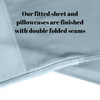 Our fitted sheet and pillowcases are finished with double folded seams