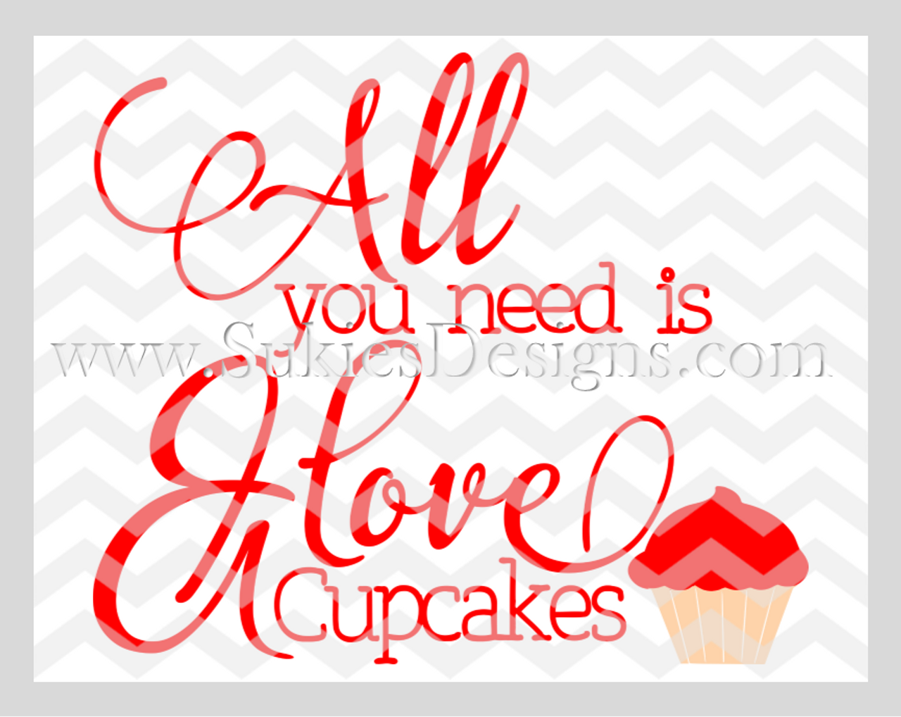 All You Need Is Love And Cupcakes Digital Download Svg Dxf Png