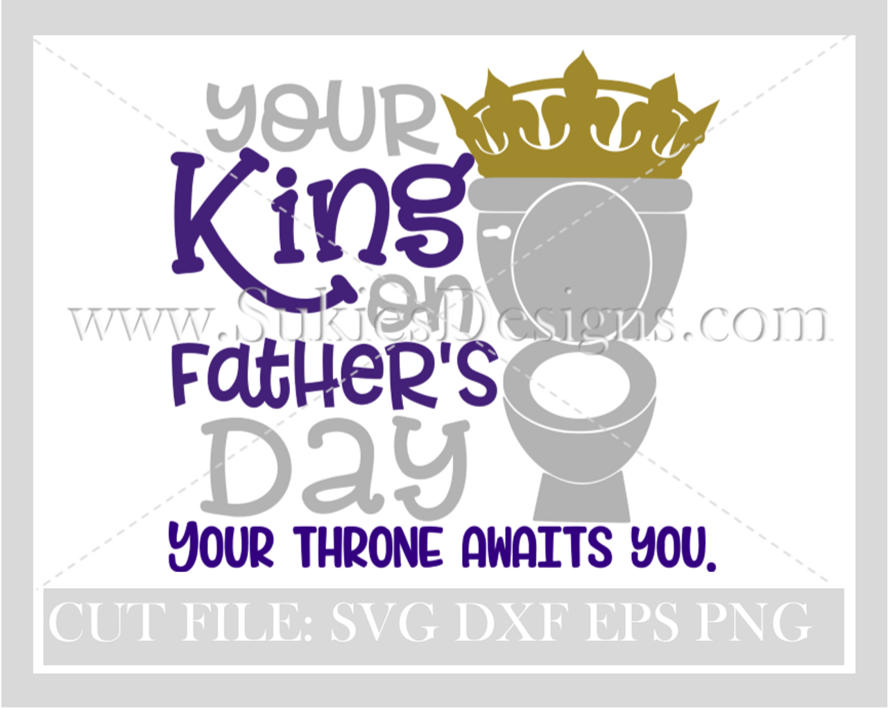 Your King Of Fathers Day Svg Dxf Png Eps