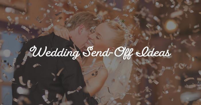 Magical & Memorable Wedding Send-Off Ideas