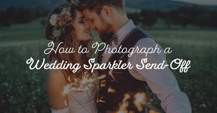 How to Photograph a Wedding Sparkler Send-Off