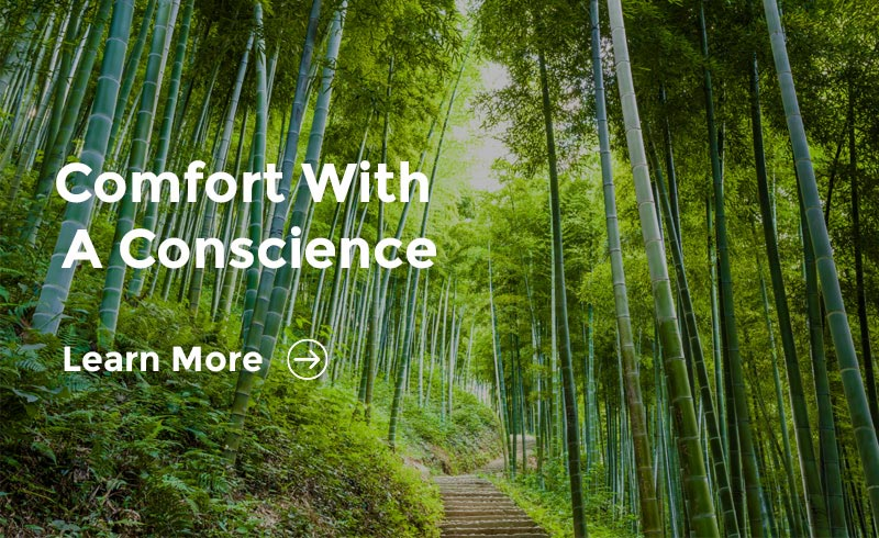 Comfort with a conscience. Learn more.