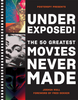 Underexposed! (The 50 Greatest Movies Never Made)
