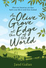 An Olive Grove at the Edge of the World : How Two American City Boys Built a New Life in Rural New Zealand