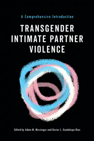 Transgender Intimate Partner Violence:  A Comprehensive Introduction
