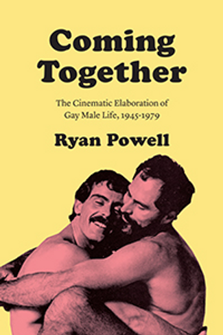 Coming Together: The Cinematic Elaboration of Gay Life, 1945-1979