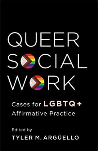 Queer Social Work: Cases for LGBTQ+ Affirmative Practice