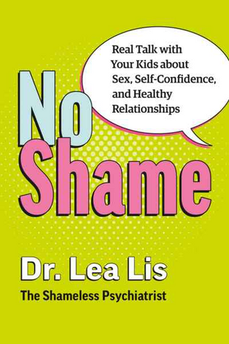 No Shame: Real Talk With Your Kids About Sex, Self-Confidence, and Healthy Relationships