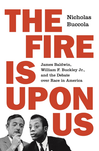 The Fire Is upon Us: James Baldwin, William F. Buckley Jr., and the Debate over Race in America