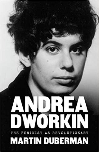 Andrea Dworkin: The Feminist as Revolutionary