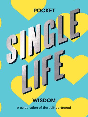 Pocket Single Life Wisdom: A Celebration of the Self-Partnered