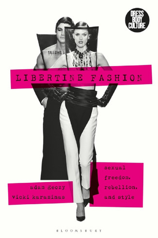 Libertine Fashion: Sexual Freedom, Rebellion, and Style
