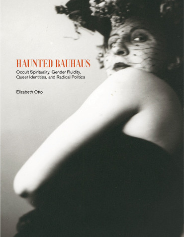 Haunted Bauhaus: Occult Spirituality, Gender Fluidity, Queer Identities, and Radical Politics