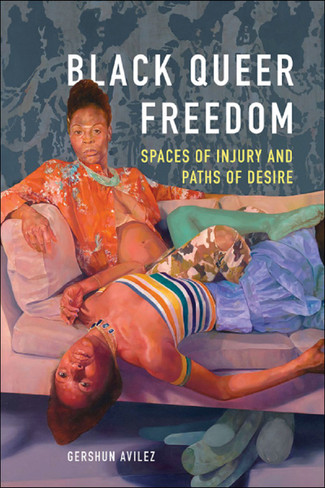 Black Queer Freedom: Spaces of Injury and Paths of Desire