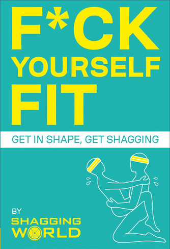 F*ck Yourself: Fit Get in shape, get shagging