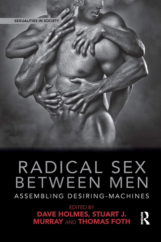 Radical Sex Between Men: Assembling Desiring-Machines