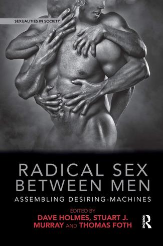 Radical Sex Between Men: Assembling Desiring-Machines