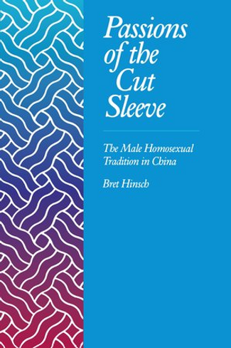 Passions of the Cut Sleeve: The Male Homosexual Tradition in China