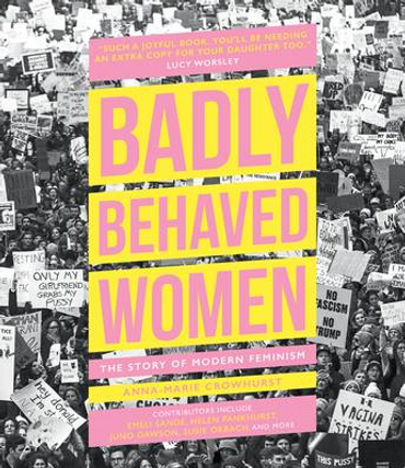 Badly Behaved Women: The Story of Modern Feminism