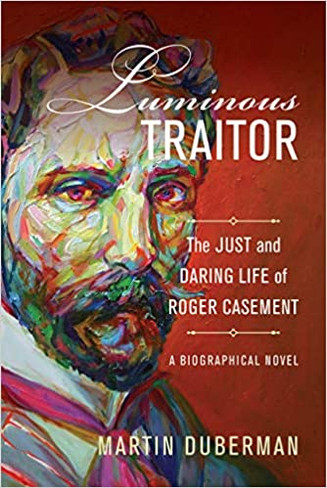 Luminous Traitor: The Just and Daring Life of Roger Casement (Biographical Novel)