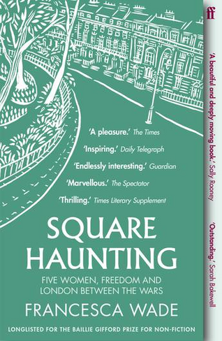 Square Haunting: Five Women, Freedom and London Between the Wars (Paperback)