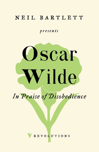 In Praise of Disobedience: The Soul of Man Under Socialism and Other Writings