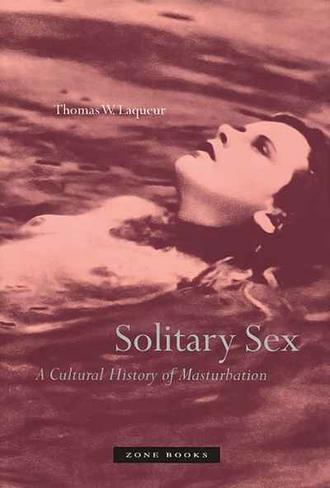 Solitary Sex: A Cultural History of Masturbation