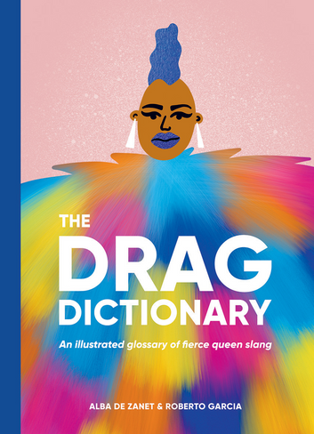 The Drag Dictionary: An illustrated glossary of fierce Queen slang