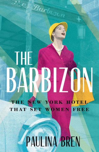 The Barbizon: The New York Hotel That Set Women Free