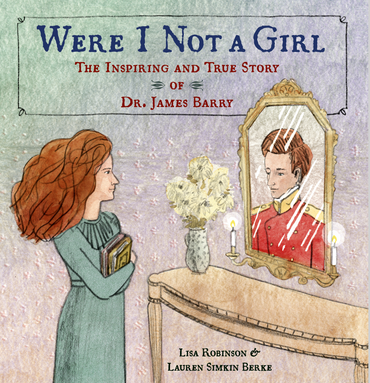 Were I Not A Girl: The Inspiring and True Story of Dr. James Barry