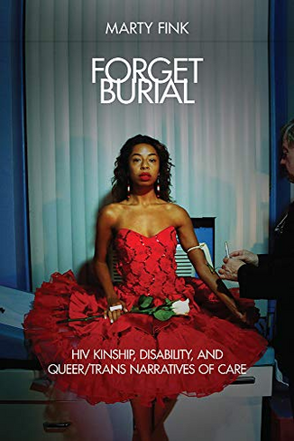 Forget Burial: HIV Kinship, Disability, and Queer/Trans Narratives of Care