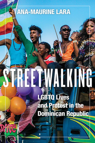 Streetwalking: LGBTQ Lives and Protest in the Dominican Republic