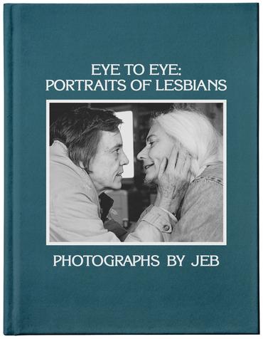 Eye to Eye: Portraits of Lesbians