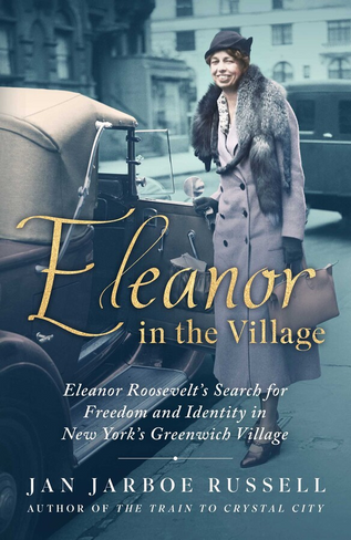 Eleanor in the Village: Eleanor Roosevelt's Search for Freedom and Identity in New York's Greenwich Village