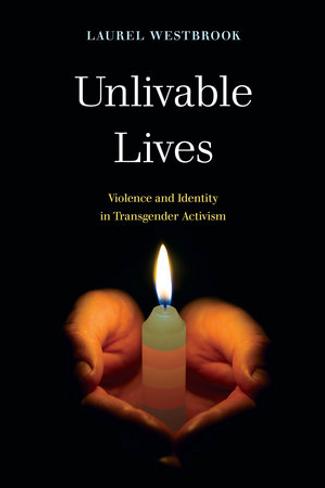 Unlivable Lives: Violence and Identity in Transgender Activism