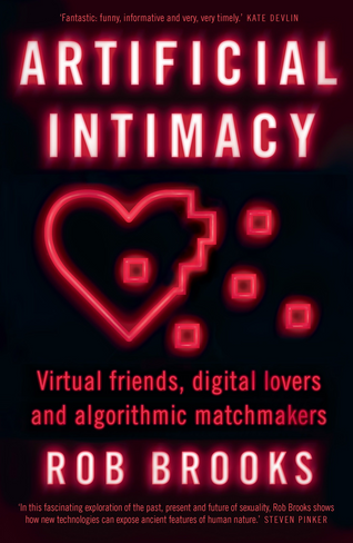 Artificial Intimacy: Virtual friends, digital lovers and algorithmic matchmakers