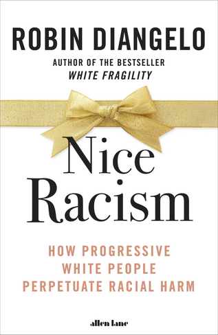 Nice Racism: How Progressive White People Perpetuate Racial Harm