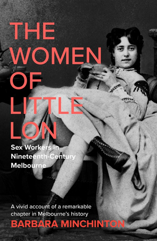 The Women of Little Lon: Sex Workers in Nineteenth Century Melbourne
