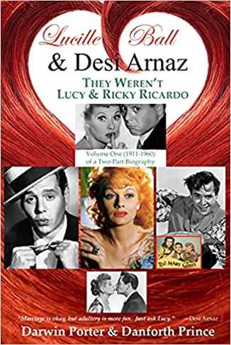 Lucille Ball and Desi Arnaz: They Weren't Lucy and Ricky Ricardo. Volume One (1911-1960) of a Two-Part Biography