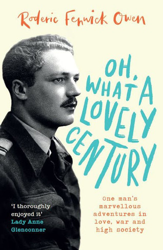 Oh, What a Lovely Century: One man's marvellous adventures in love, war and high society