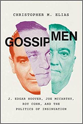 Gossip Men: J. Edgar Hoover, Joseph McCarthy, Roy Cohn, and The Politics of Insinuation