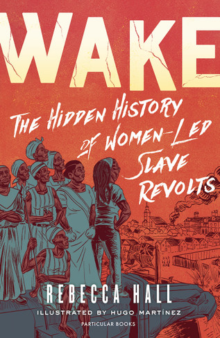 Wake:The Hidden History of Women-Led Slave Revolts