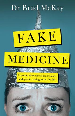 Fake Medicine: Exposing the wellness crazes, cons and quacks costing us our health