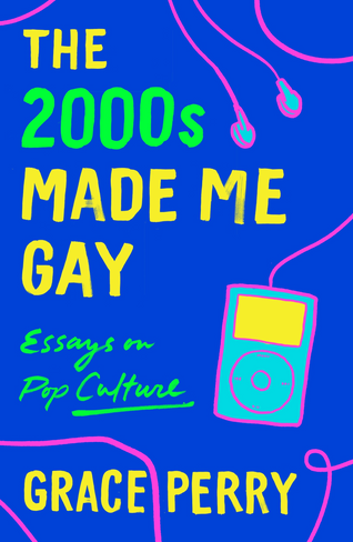 The 2000s Made Me Gay: Essays on Pop Culture